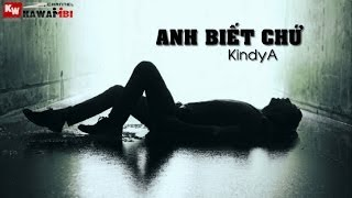 Anh Biết Chứ - KindyA [ Video Lyrics ]