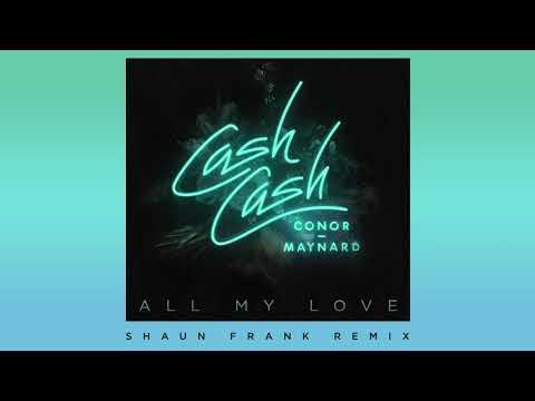 Cash Cash - All My Love (feat. Conor Maynard) [Shaun Frank Remix]
