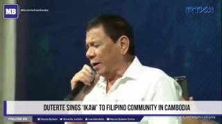 Duterte sings 'Ikaw' to Filipino community in Cambodia
