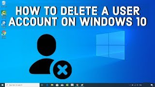 How To Delete A User Account On Windows 10