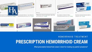 What prescription hemorrhoid cream is best for treating my painful symptoms?