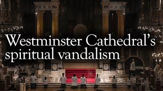 Westminster Cathedral and an act of spiritual vandalism | The Spectator