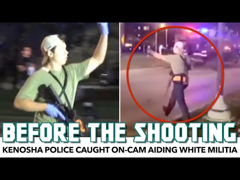 Kenosha Police Caught On-Cam Working With White Militia & Teen Shooter At Protest