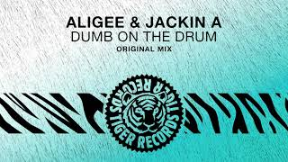 ALIGEE & Jackin A   Dumb On The Drum (Original Mix)