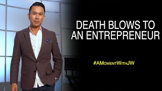 Death Blows To An Entrepreneur | A Moment With JW