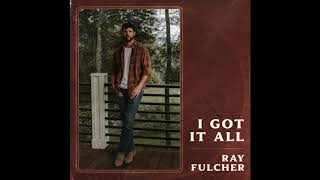 Ray Fulcher I Got It All