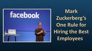 Mark Zuckerberg's One Rule for Hiring the Best Employees