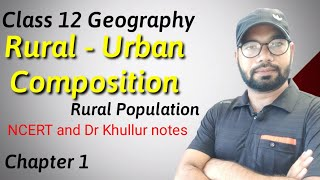 Rural Population | Rural- Urban Composition | Class 12 Geography Chapter 1 NCERT & Dr Khullur notes