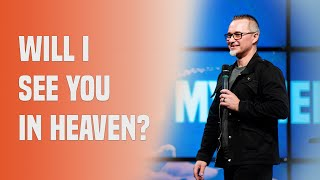 Will I See You In Heaven?