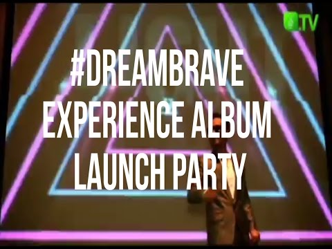 #dreambrave experience album launch party