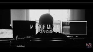 Mirror Mirror - Unplugged!