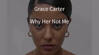 Grace Carter - Why Her Not Me (Lyrics)