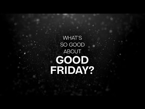 What's So Good About Good Friday?