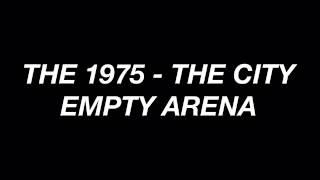 The 1975 - The City (Empty Arena)