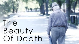 The Beauty Of Death - How To Think About Your Mortality