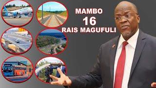 TOP 16: MAMBO ALIYOFANYA MAGUFULI NDANI YA MIAKA MINNE
