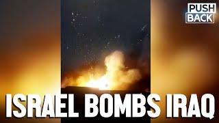 Israel bombs Iraq, escalating violence targeting Iran