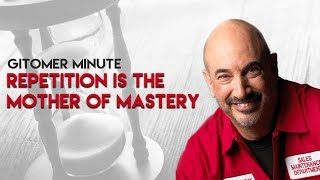 Gitomer Minute: Repetition is the Mother of Mastery