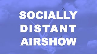 The Socially Distant Airshow with LiveAirshowTV - Day One
