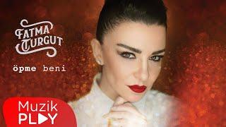 Fatma Turgut - Öpme Beni (Official Audio)