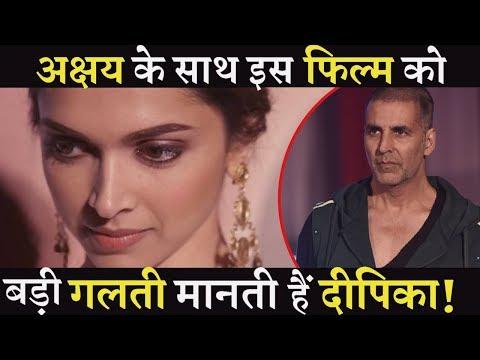 Deepika Padukone Regrets Working In This Film Which Stars Akshay Kumar