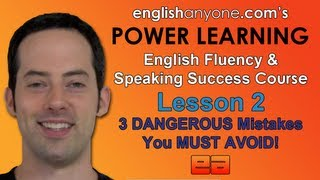 Speak English Fluently - 2 - 3 DANGEROUS Mistakes - English Fluency & Speaking Success Course