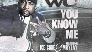 """WC """"You Know Me"""" featuring Ice Cube & Maylay"""