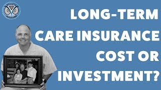 Long-Term Care Insurance, Cost or Investment?