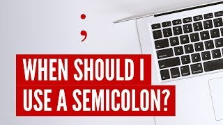 When Should I Use a Semicolon?