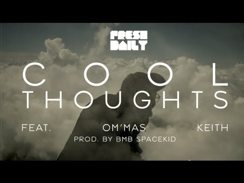 Fresh Daily - Cool Thoughts feat. Om'mas Keith (prod. by BMB Spacekid) - OFFICIAL VIDEO