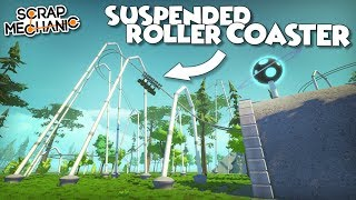 SUSPENDED ROLLER COASTER! - Scrap Mechanic Creations! - Episode 177