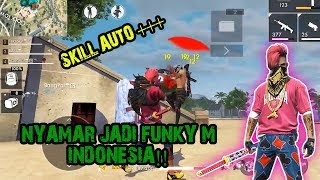 NYAMAR JADI FUNKY M INDONESIA!! SKILL AUTO +++    FREE FIRE INDONESIA ~