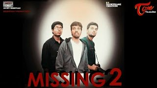 Missing 2 | Latest Telugu Short Film