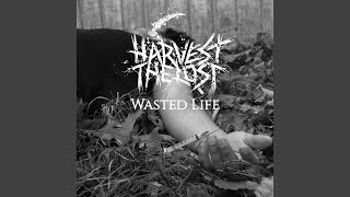"New Band: Harvest The Lost- ""Wasted Life"""