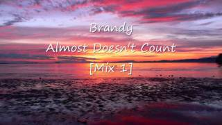 Brandy   Almost Doesnt Count [Mix 1]