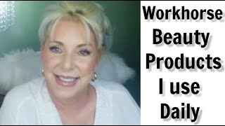 WORKHORSE PRODUCTS ~ Products I Use Daily ~  Tried & Trued Beauty Products ~ Mature Beauty