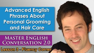 Advanced English Phrases 6 - Personal Grooming and Hair Care - Speak English Naturally