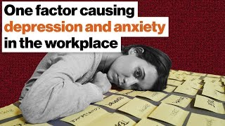 The one factor causing depression and anxiety in the workplace   Johann Hari    Big Think