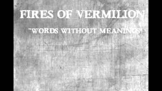 Fires of Vermilion- Words Without Meanings