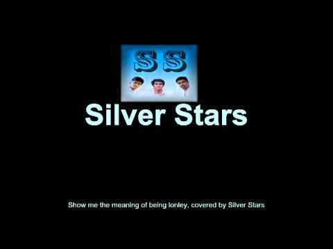show me the meaning of being lonley, cover by Silver Stars