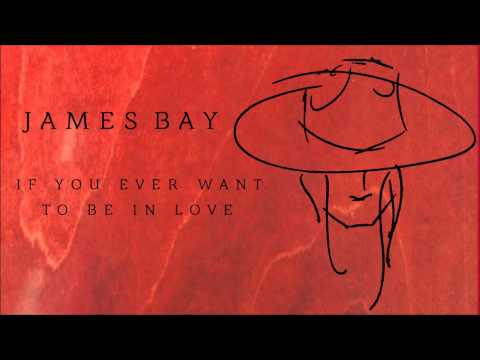 If You Ever Want To Be in Love (Song) by James Bay