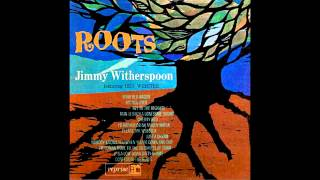 Jimmy Witherspoon - Nobody Knows You When You're Down And Out