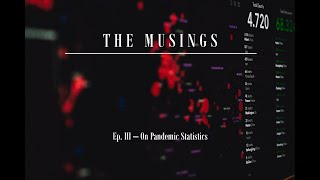 The Musings: Ep 3 - On Pandemic Statistics