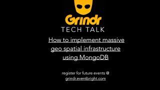 Grindr Tech Talk - How to implement massive geo spatial infrastructure using MongoDB