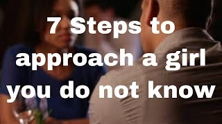 7 Steps to approach a girl you do not know