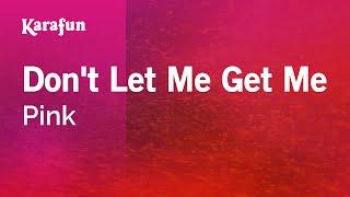 Karaoke Don't Let Me Get Me - Pink *