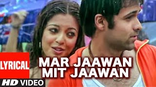 Mar Jaawan Mit Jaawan Lyrical Video Sng | Aashiq Banaya Aapne | Emraan Hashmi, Tanushree Dutta