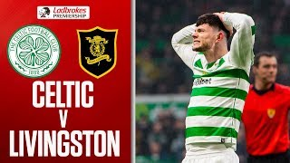 Celtic 0-0 Livingston | Celtic Frustrated As Livi Earn A Point | Ladbrokes Premiership