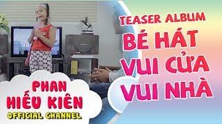 Teaser Album Bé Hát Cho Vui Cửa Vui Nhà - Bé Phan Hiếu Kiên