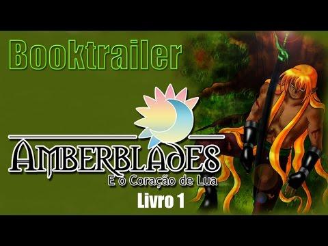 Booktrailer - Amberblades e o Coração de Lua - Livro 1 (Repostando)